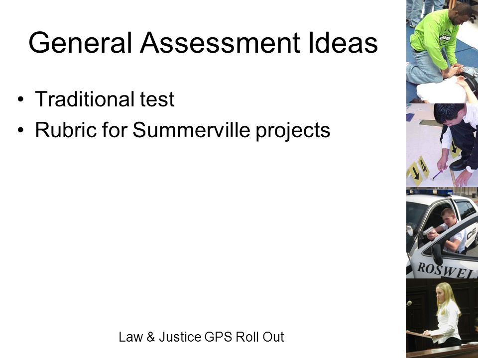 Law & Justice GPS Roll Out General Assessment Ideas Traditional test Rubric for Summerville projects