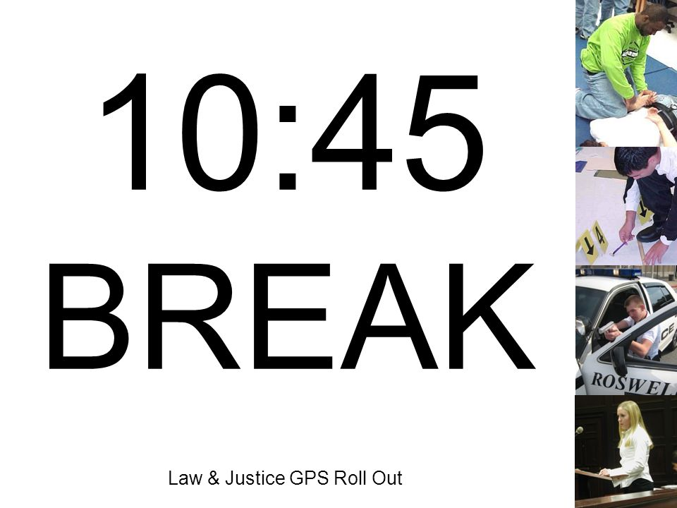 Law & Justice GPS Roll Out 10:45 BREAK