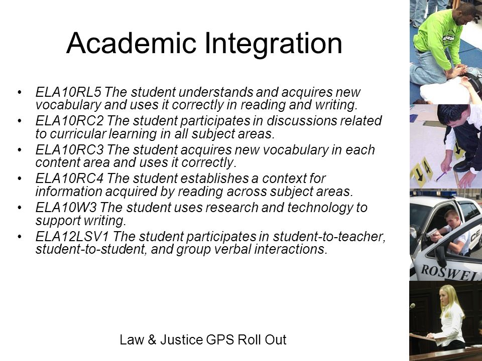 Law & Justice GPS Roll Out Academic Integration ELA10RL5 The student understands and acquires new vocabulary and uses it correctly in reading and writ