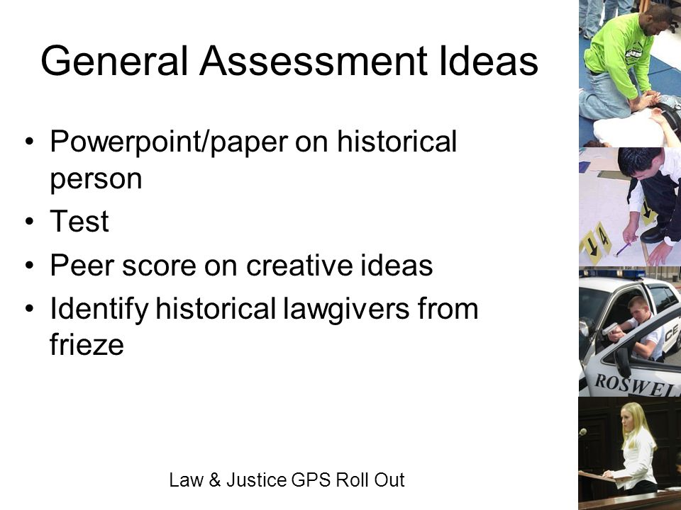 Law & Justice GPS Roll Out General Assessment Ideas Powerpoint/paper on historical person Test Peer score on creative ideas Identify historical lawgiv