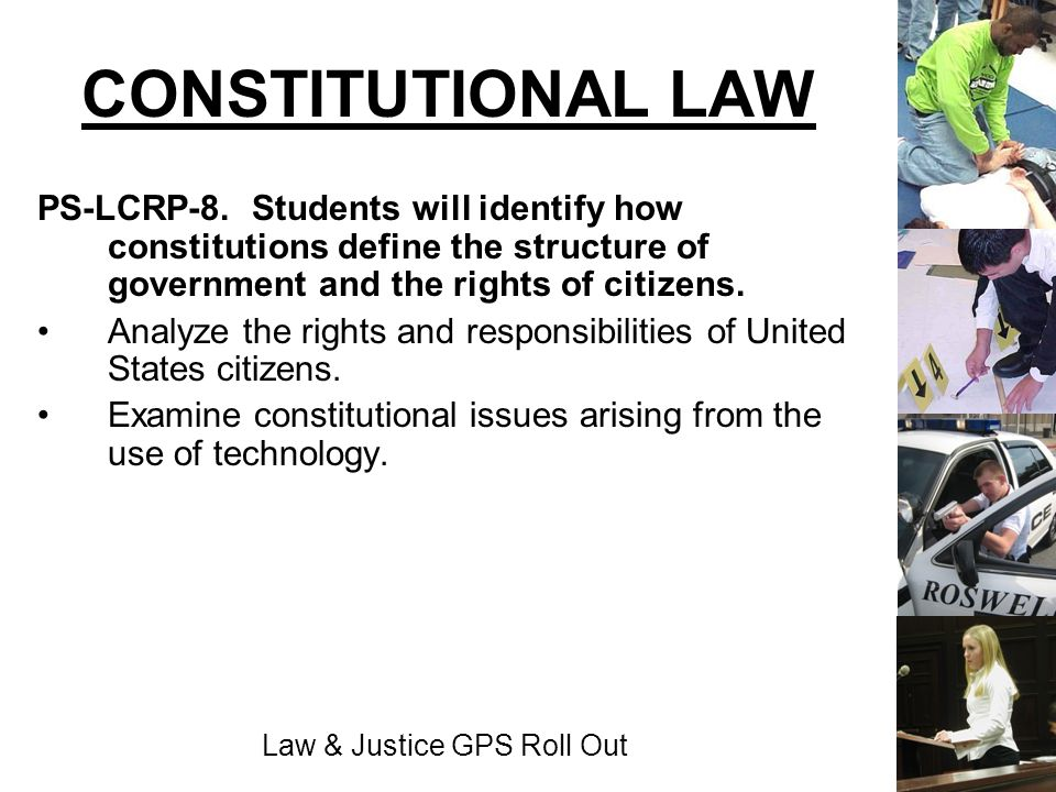 Law & Justice GPS Roll Out CONSTITUTIONAL LAW PS-LCRP-8. Students will identify how constitutions define the structure of government and the rights of