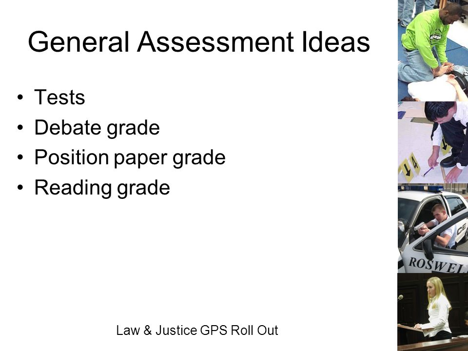 Law & Justice GPS Roll Out General Assessment Ideas Tests Debate grade Position paper grade Reading grade