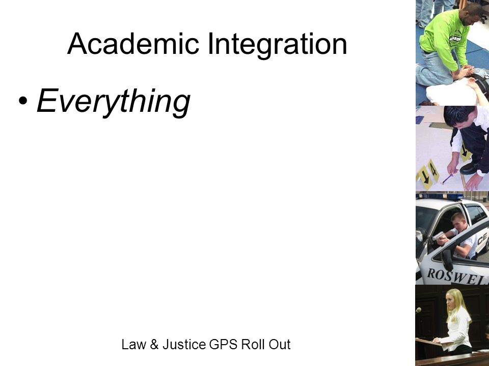 Law & Justice GPS Roll Out Academic Integration Everything