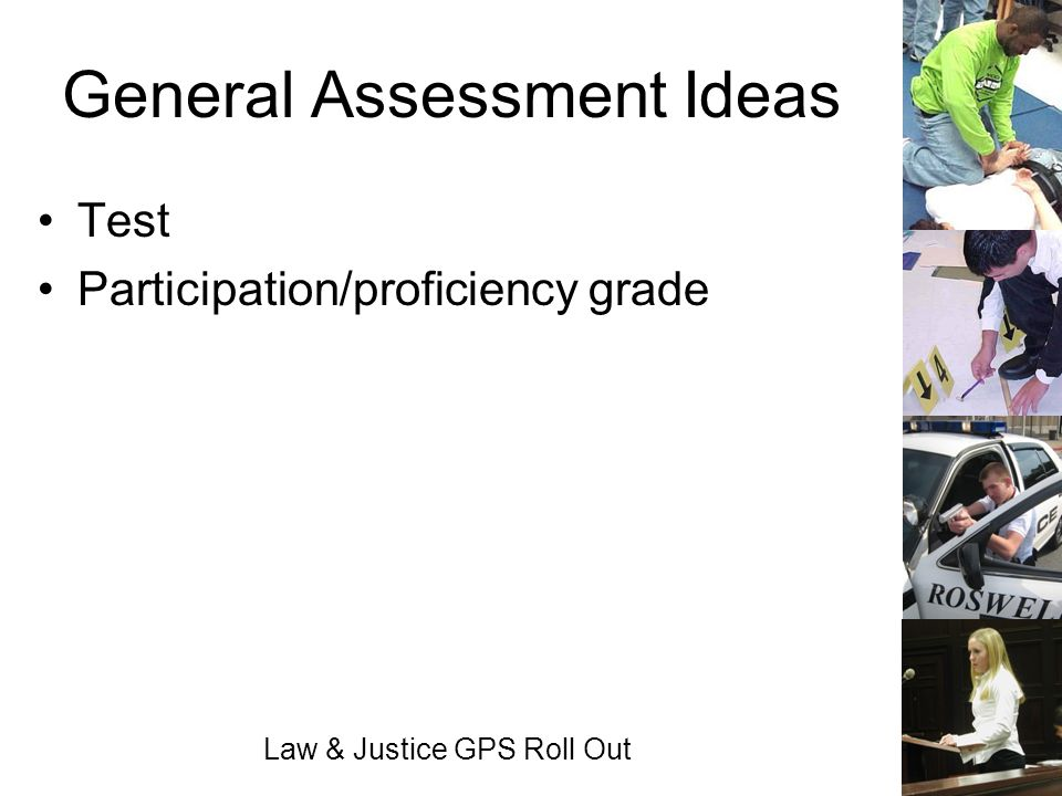 Law & Justice GPS Roll Out General Assessment Ideas Test Participation/proficiency grade