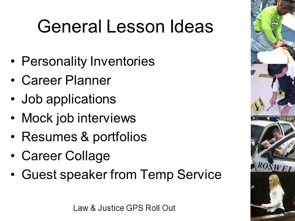 Law & Justice GPS Roll Out General Lesson Ideas Personality Inventories Career Planner Job applications Mock job interviews Resumes & portfolios Caree