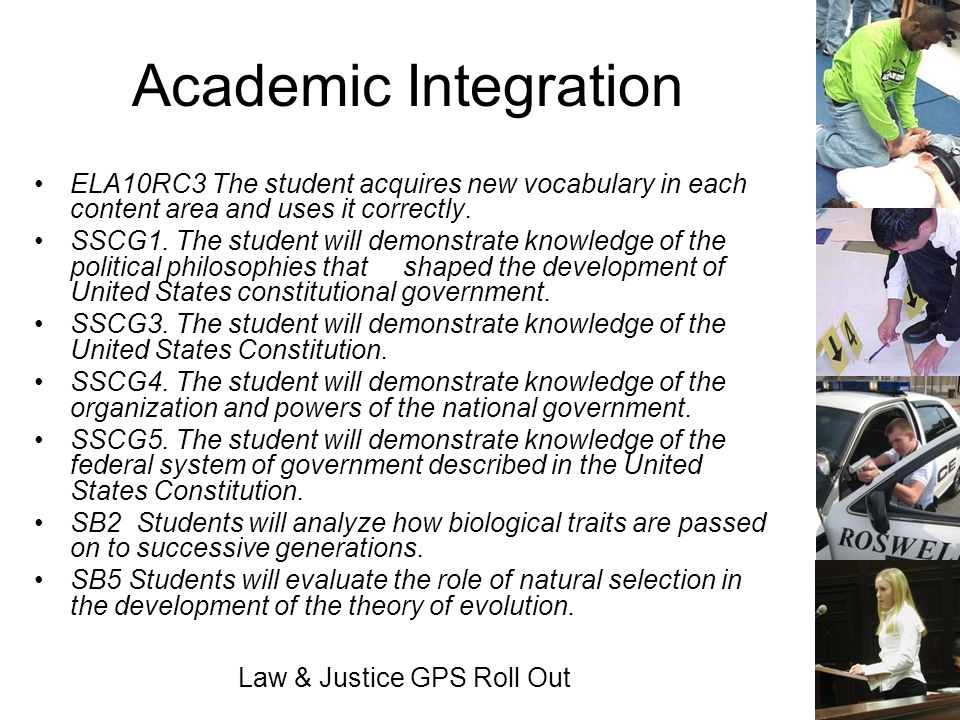 Law & Justice GPS Roll Out Academic Integration ELA10RC3 The student acquires new vocabulary in each content area and uses it correctly. SSCG1. The st