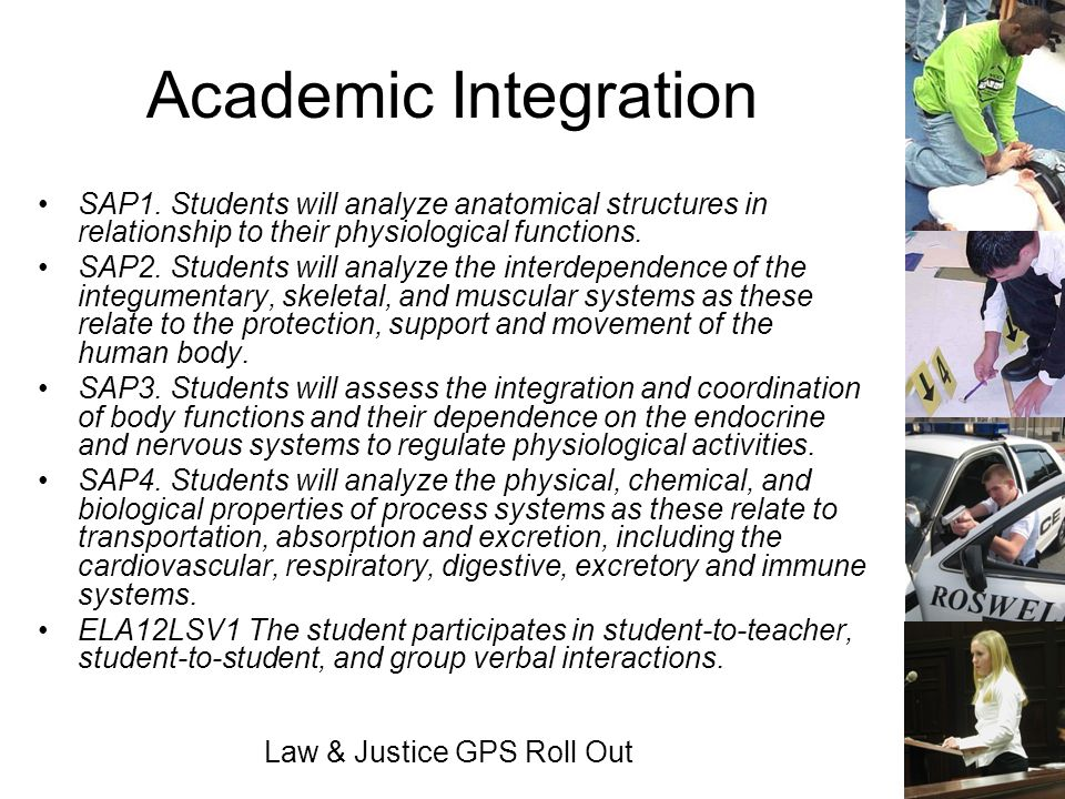 Law & Justice GPS Roll Out Academic Integration SAP1. Students will analyze anatomical structures in relationship to their physiological functions. SA