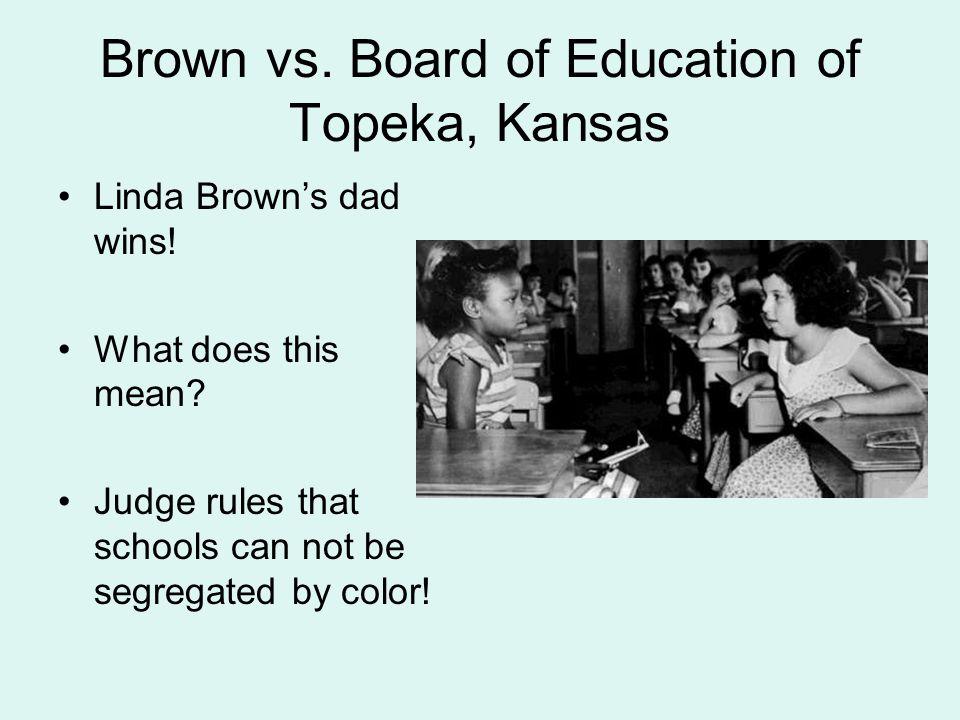 Brown vs. Board of Education of Topeka, Kansas Linda Browns dad wins.