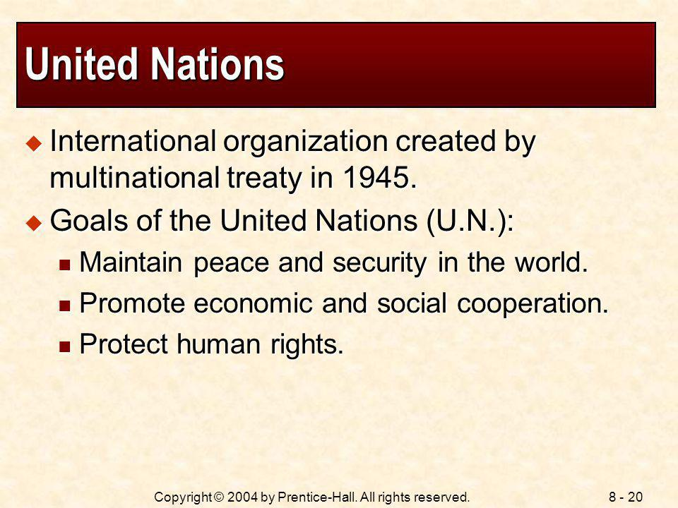8 - 20Copyright © 2004 by Prentice-Hall. All rights reserved. United Nations International organization created by multinational treaty in 1945. Inter