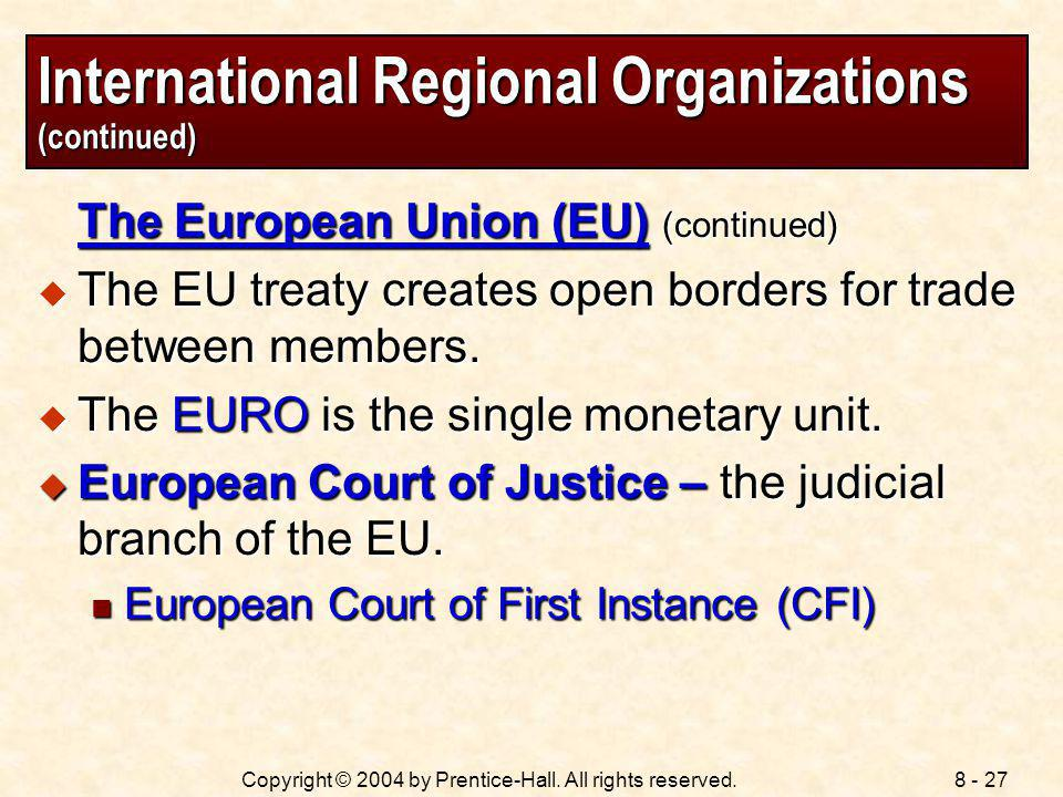 8 - 27Copyright © 2004 by Prentice-Hall. All rights reserved. International Regional Organizations (continued) The European Union (EU) (continued) The