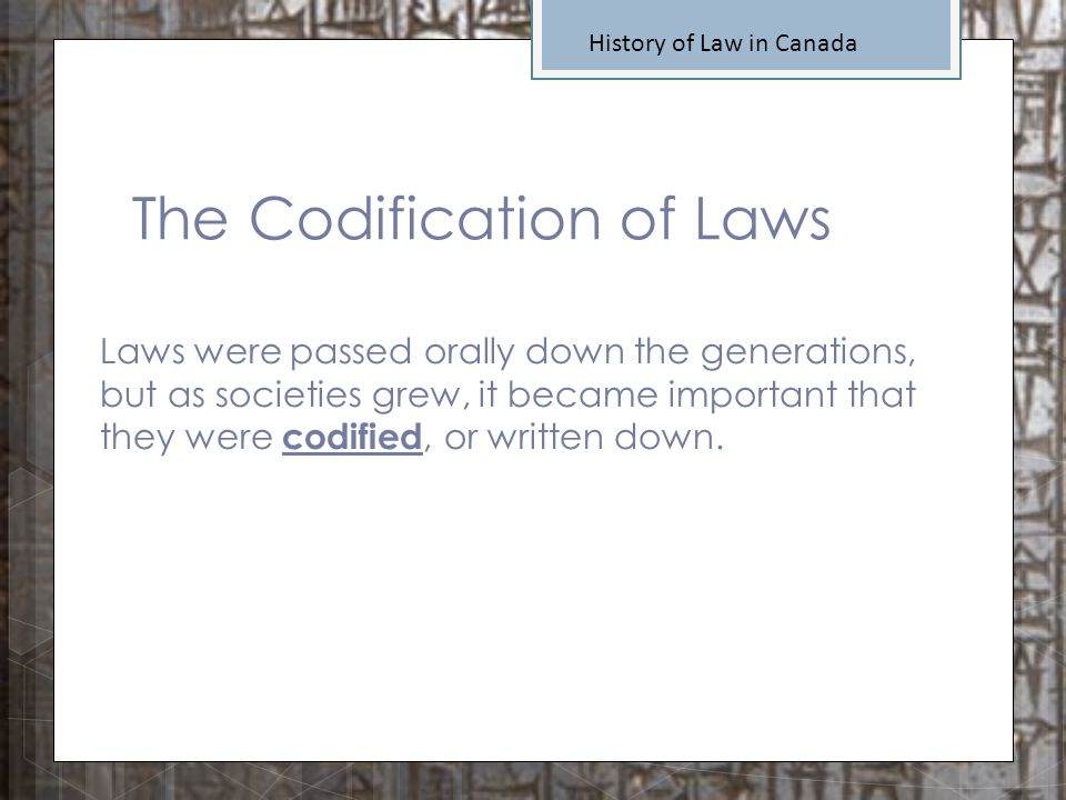 Laws were passed orally down the generations, but as societies grew, it became important that they were codified, or written down. History of Law in C