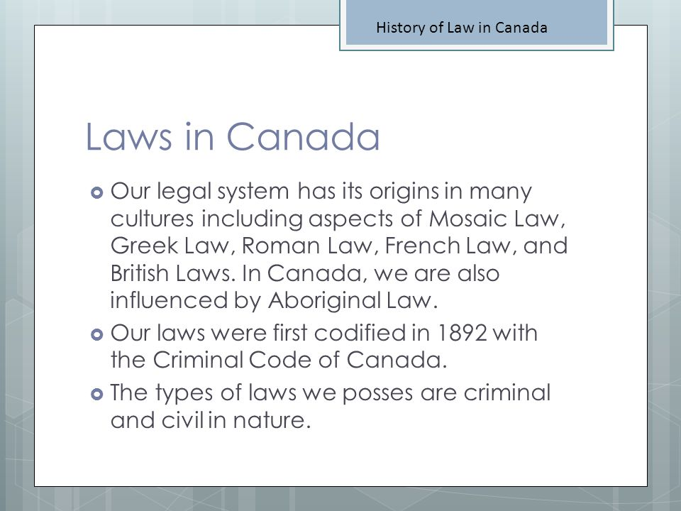 History of Law in Canada Early British Law The Feudal System - The King was the law by Divine Right, meaning his laws came from God.