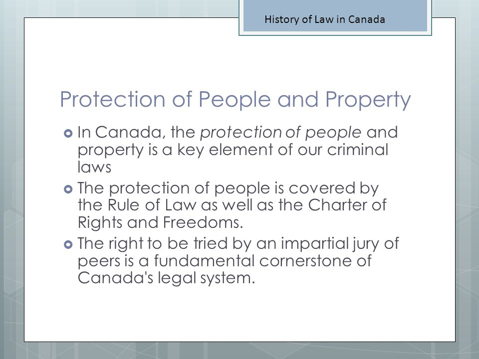Protection of People and Property In Canada, the protection of people and property is a key element of our criminal laws The protection of people is c