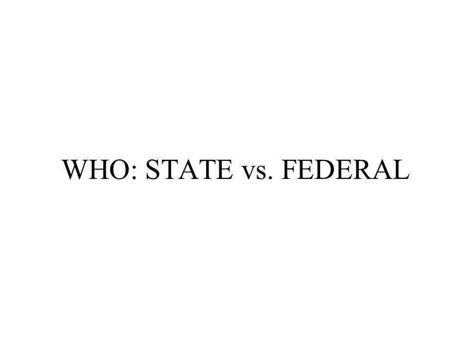 WHO: STATE vs. FEDERAL