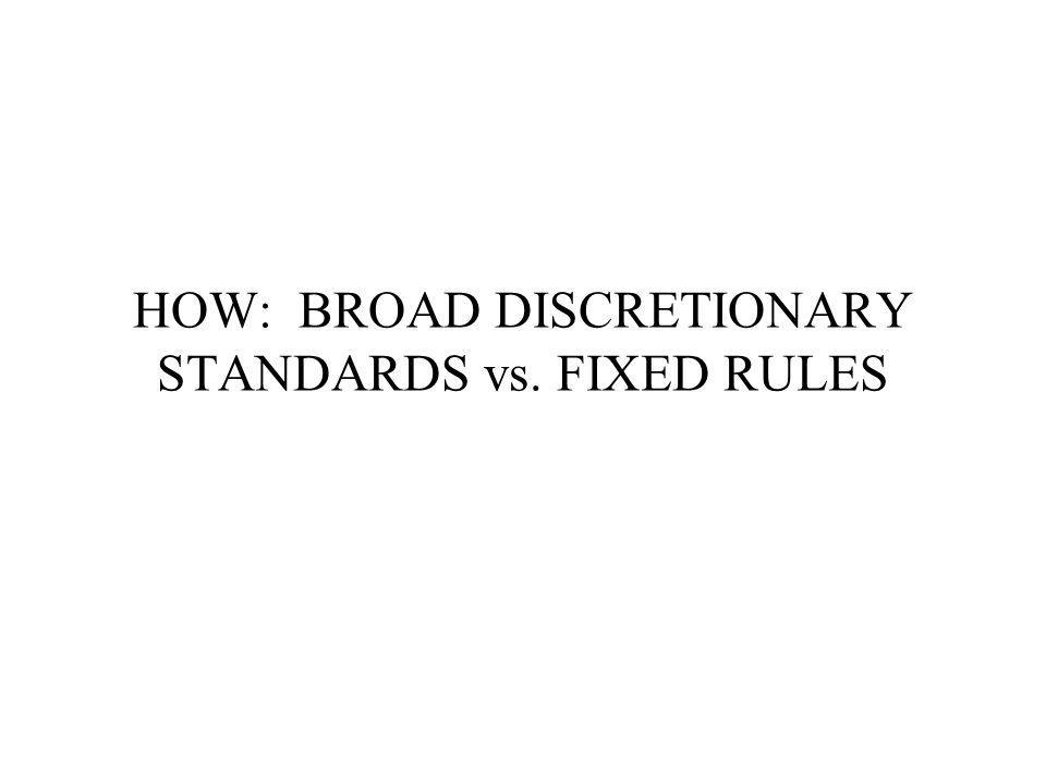 HOW: BROAD DISCRETIONARY STANDARDS vs. FIXED RULES