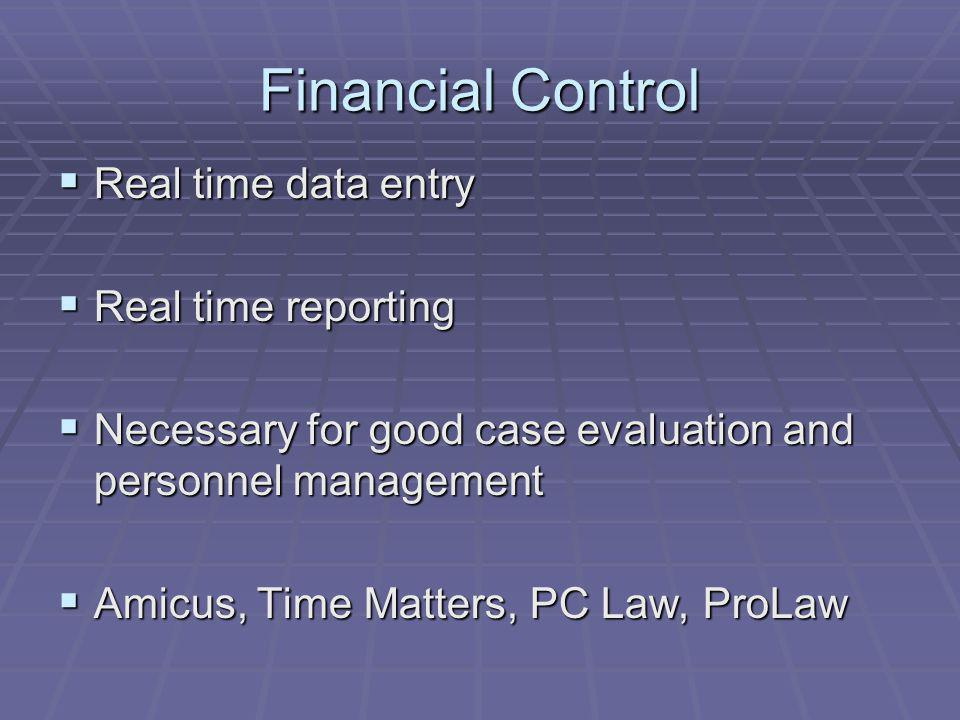 Financial Control Real time data entry Real time data entry Real time reporting Real time reporting Necessary for good case evaluation and personnel management Necessary for good case evaluation and personnel management Amicus, Time Matters, PC Law, ProLaw Amicus, Time Matters, PC Law, ProLaw