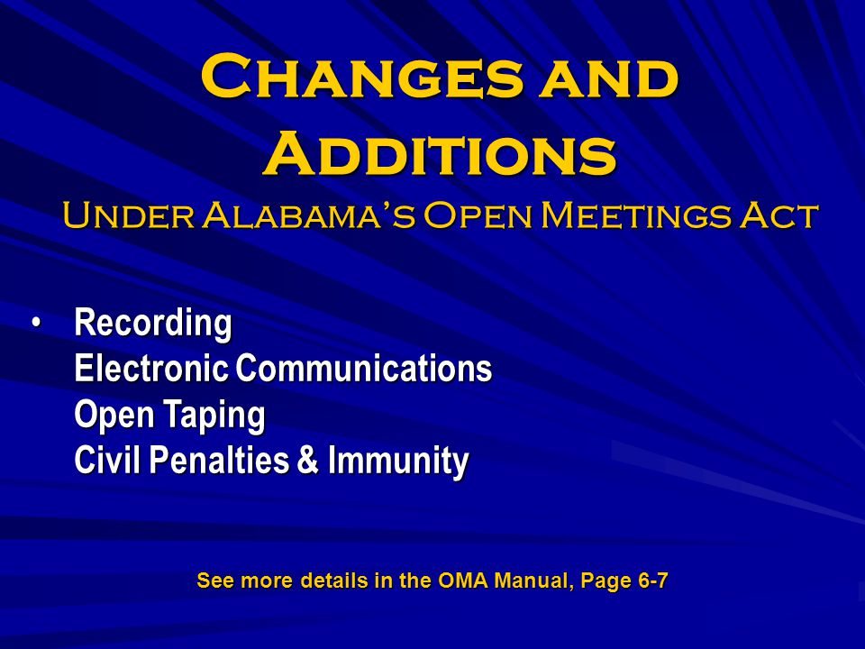 Changes and Additions Under Alabamas Open Meetings Act Recording Electronic Communications Open Taping Civil Penalties & Immunity Recording Electronic