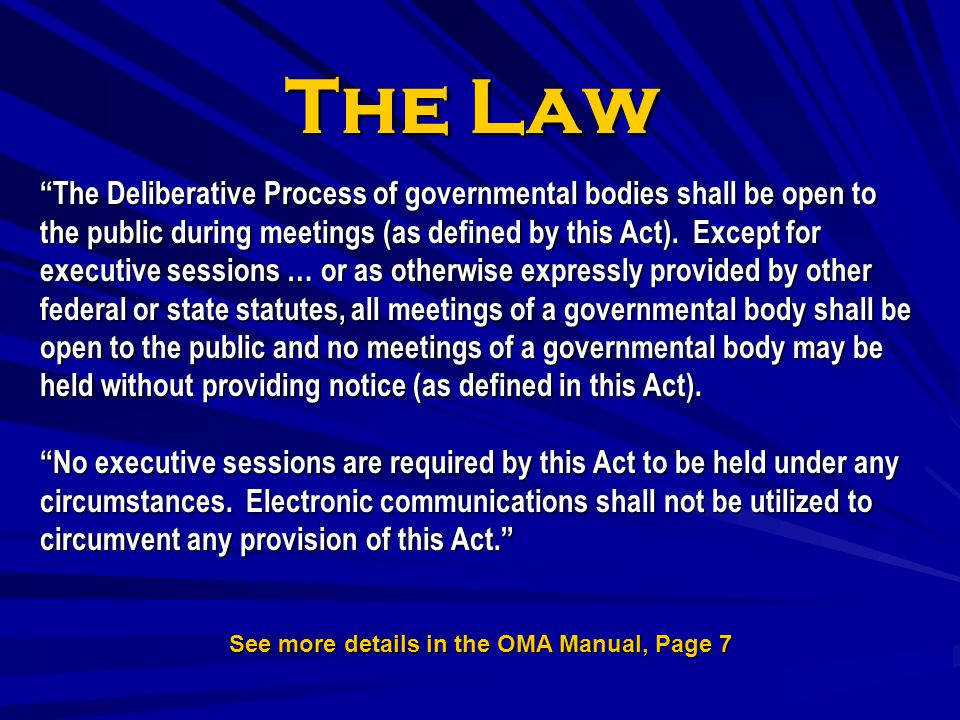 The Law The Deliberative Process of governmental bodies shall be open to the public during meetings (as defined by this Act). Except for executive ses