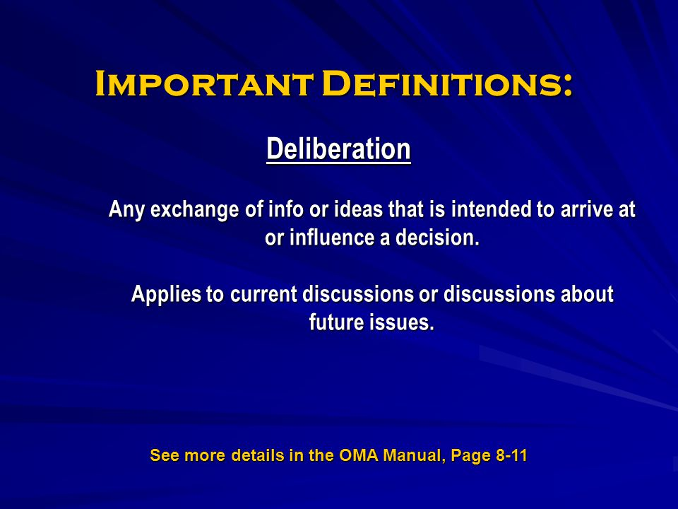 Important Definitions: Deliberation Any exchange of info or ideas that is intended to arrive at or influence a decision. Applies to current discussion