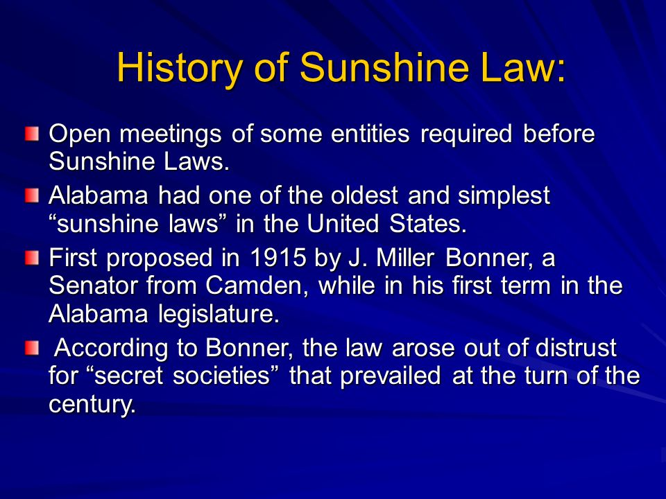 Historical Perspective: Bonner was quoted in a 1940 edition of The Birmingham News as saying: I got that [Sunshine] law through my first trip to the Legislature back in 1915.