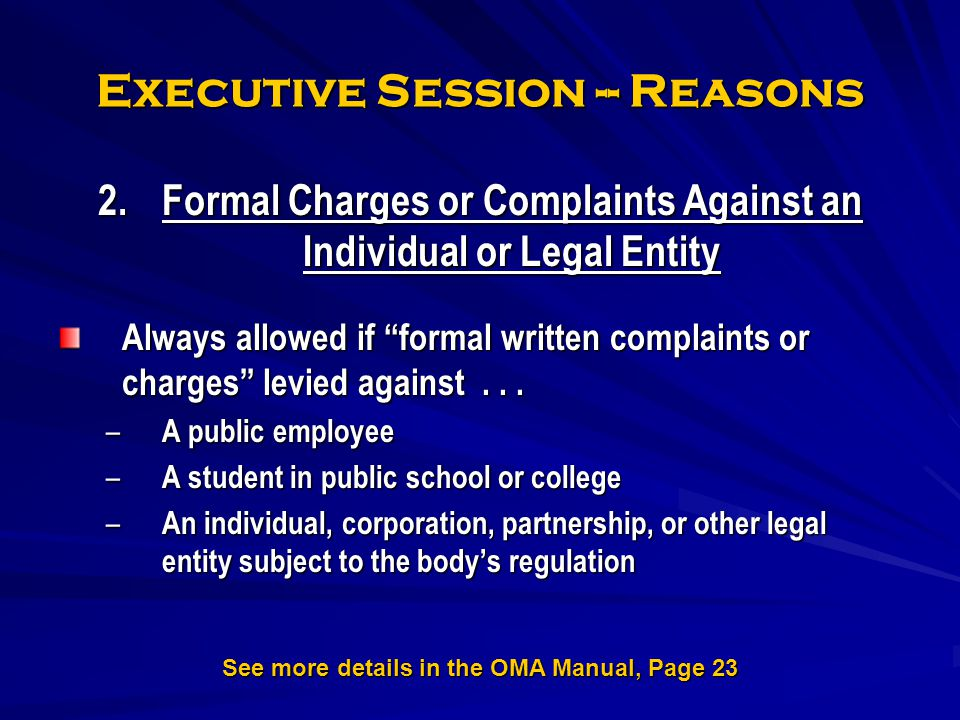 Executive Session -- Reasons 2.Formal Charges or Complaints Against an Individual or Legal Entity Always allowed if formal written complaints or charg