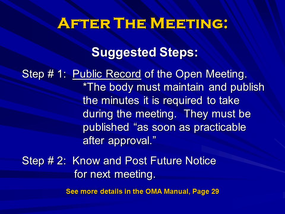 After The Meeting: See more details in the OMA Manual, Page 29 Suggested Steps: Step # 1: Public Record of the Open Meeting. *The body must maintain a