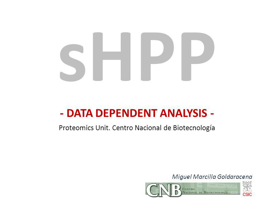 - DATA DEPENDENT ANALYSIS - Proteomics Unit.