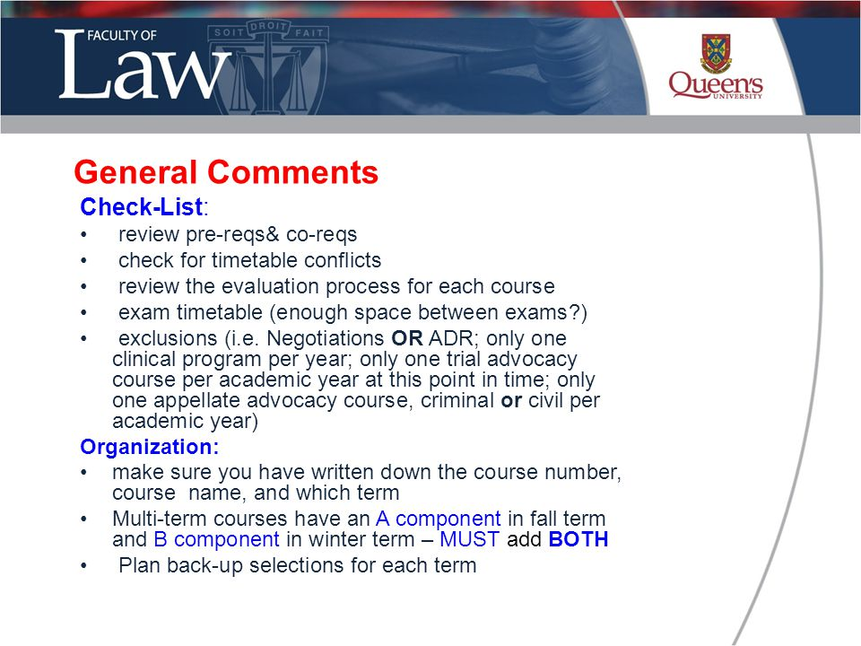 Check-List: review pre-reqs& co-reqs check for timetable conflicts review the evaluation process for each course exam timetable (enough space between exams ) exclusions (i.e.