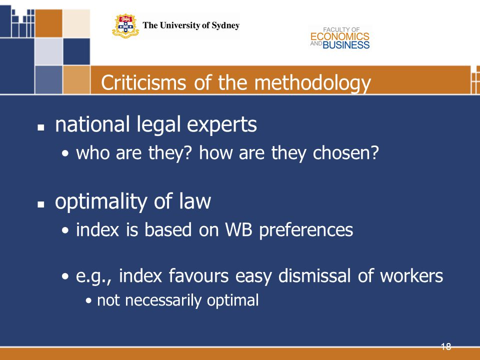18 Criticisms of the methodology national legal experts who are they? how are they chosen? optimality of law index is based on WB preferences e.g., in