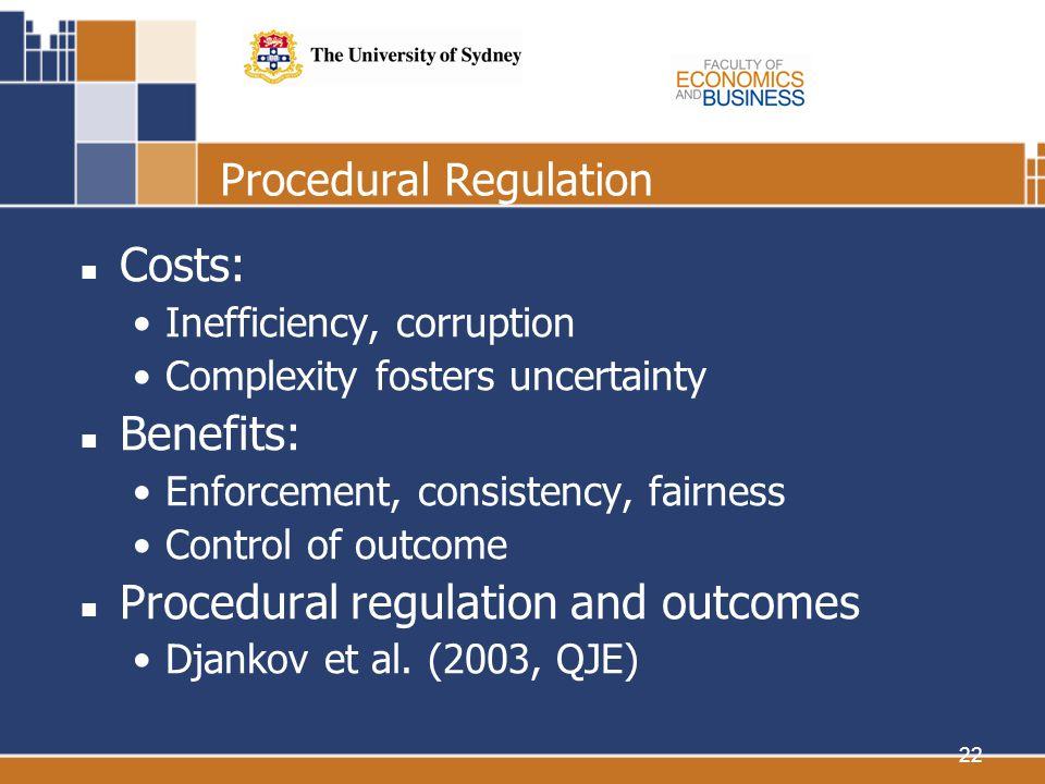 22 Procedural Regulation Costs: Inefficiency, corruption Complexity fosters uncertainty Benefits: Enforcement, consistency, fairness Control of outcom