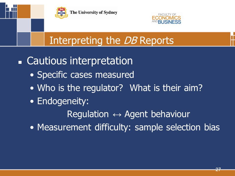 27 Interpreting the DB Reports Cautious interpretation Specific cases measured Who is the regulator? What is their aim? Endogeneity: Regulation Agent