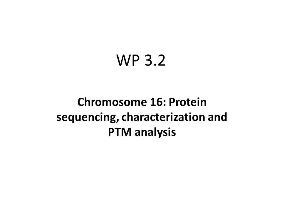 WP 3.2 Chromosome 16: Protein sequencing, characterization and PTM analysis