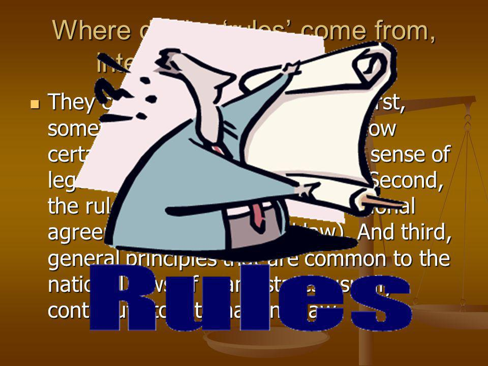 Where do the rules come from, internationally speaking.