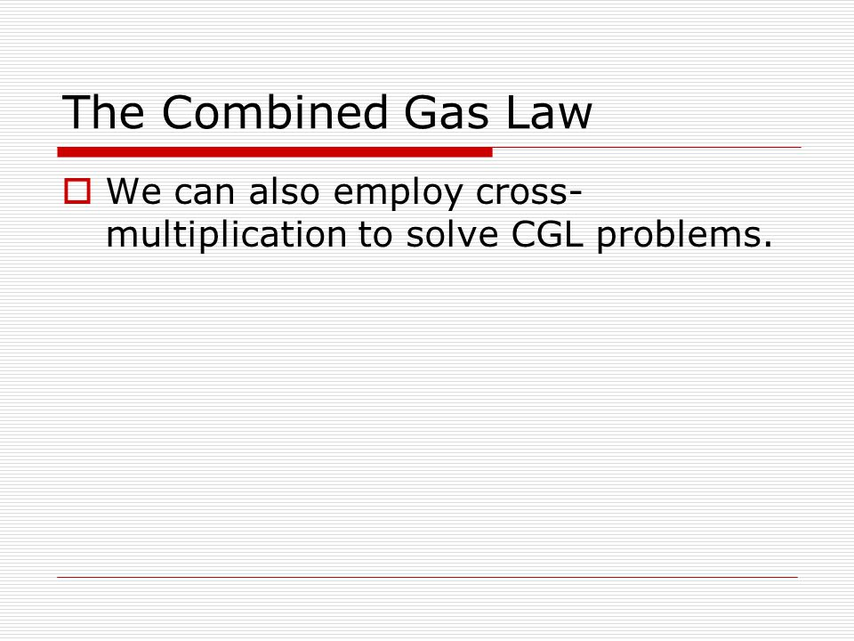 The Combined Gas Law A gas sample occupies 12.0 mL at 400.