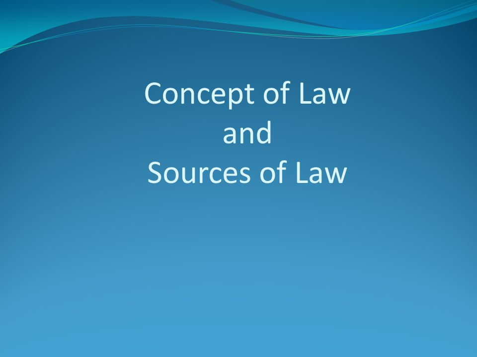Concept of Law and Sources of Law