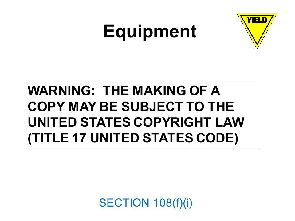 Equipment WARNING: THE MAKING OF A COPY MAY BE SUBJECT TO THE UNITED STATES COPYRIGHT LAW (TITLE 17 UNITED STATES CODE) SECTION 108(f)(i)