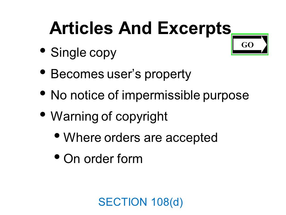 Articles And Excerpts Single copy Becomes users property No notice of impermissible purpose Warning of copyright Where orders are accepted On order form GO SECTION 108(d)