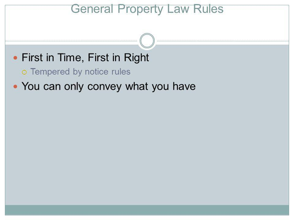General Property Law Rules First in Time, First in Right Tempered by notice rules You can only convey what you have