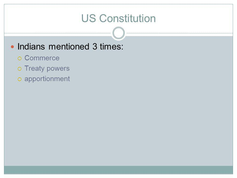 US Constitution Indians mentioned 3 times: Commerce Treaty powers apportionment