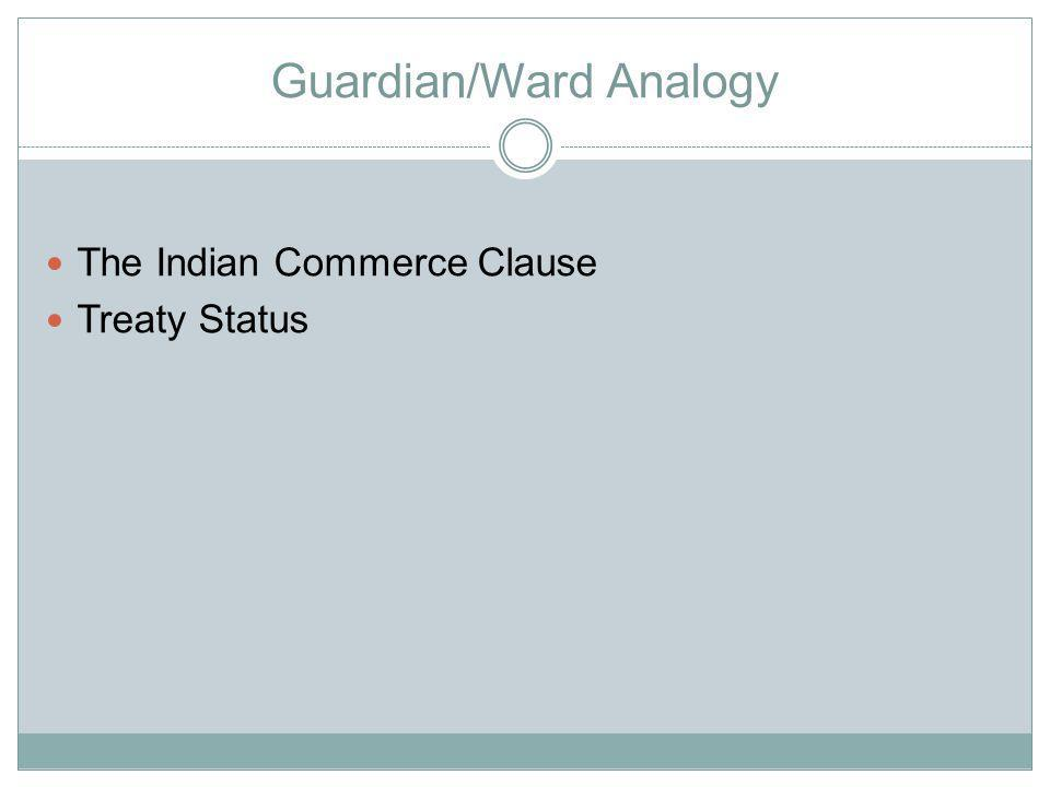 Guardian/Ward Analogy The Indian Commerce Clause Treaty Status