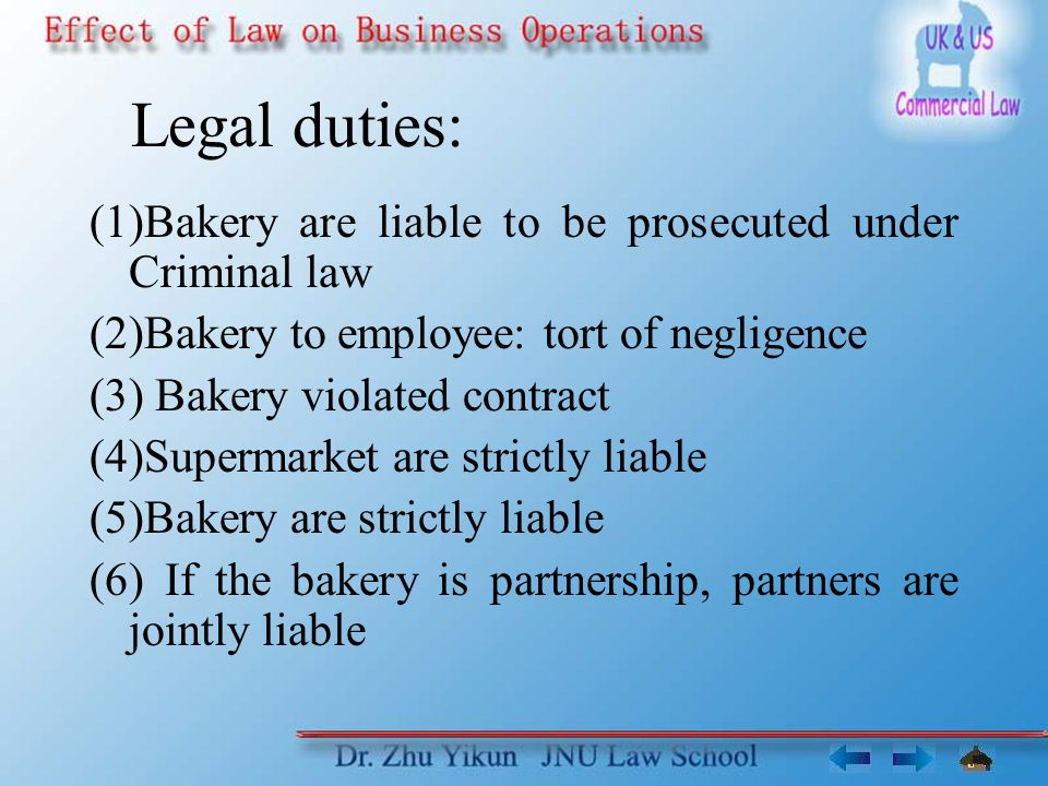 Legal duties: (1)Bakery are liable to be prosecuted under Criminal law (2)Bakery to employee: tort of negligence (3) Bakery violated contract (4)Supermarket are strictly liable (5)Bakery are strictly liable (6) If the bakery is partnership, partners are jointly liable