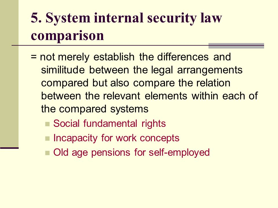 5. System internal security law comparison = not merely establish the differences and similitude between the legal arrangements compared but also comp