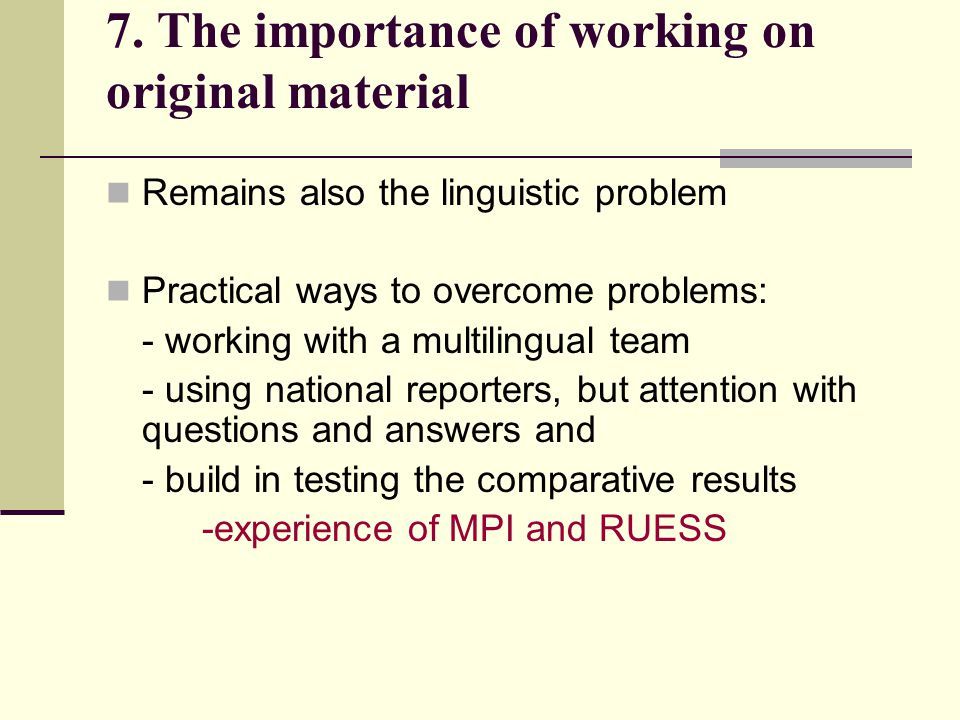 7. The importance of working on original material Remains also the linguistic problem Practical ways to overcome problems: - working with a multilingu