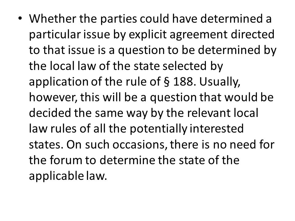 Whether the parties could have determined a particular issue by explicit agreement directed to that issue is a question to be determined by the local law of the state selected by application of the rule of § 188.