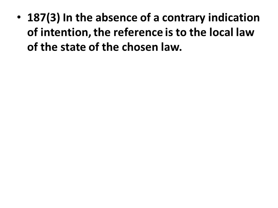 187(3) In the absence of a contrary indication of intention, the reference is to the local law of the state of the chosen law.