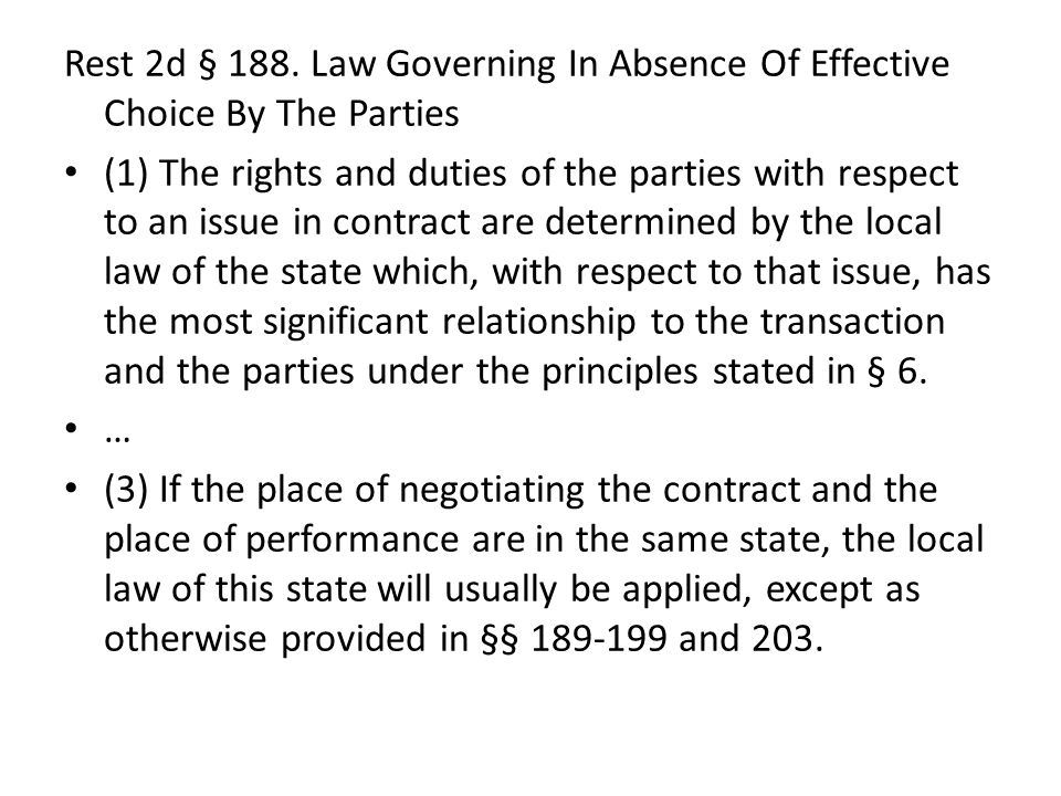 Rest 2d § 188. Law Governing In Absence Of Effective Choice By The Parties (1) The rights and duties of the parties with respect to an issue in contra