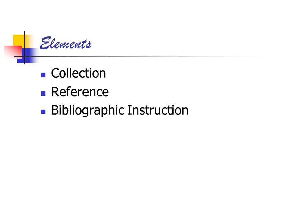 Elements Collection Reference Bibliographic Instruction