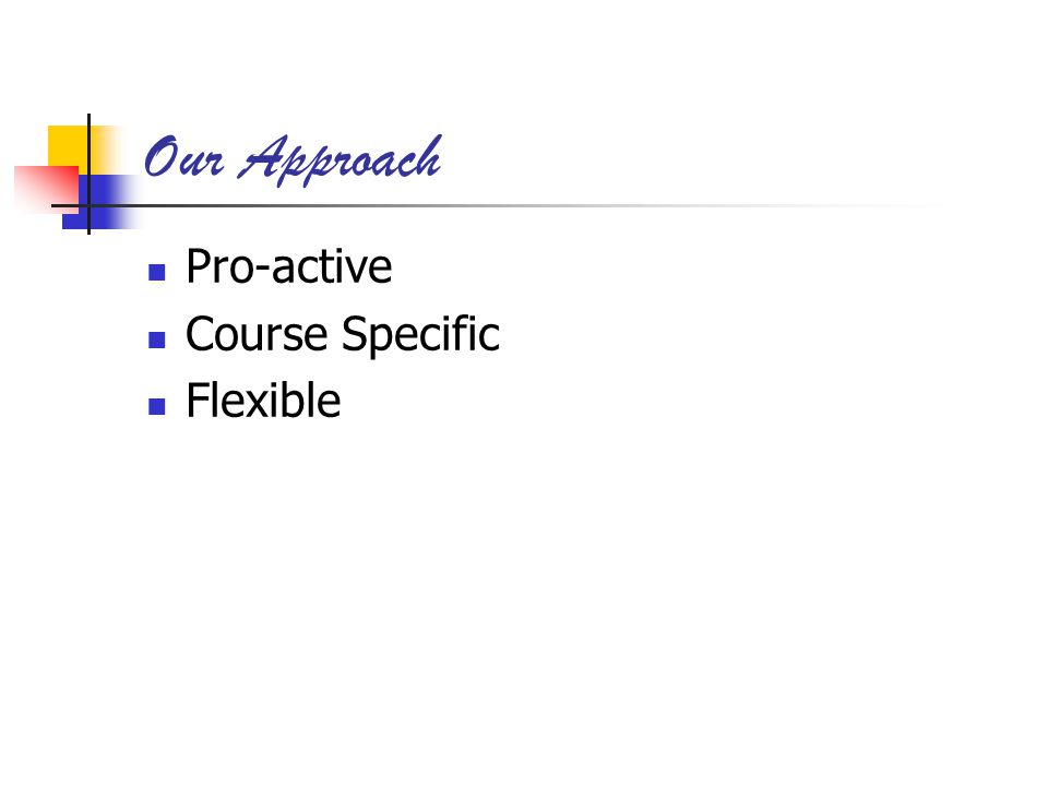 Our Approach Pro-active Course Specific Flexible