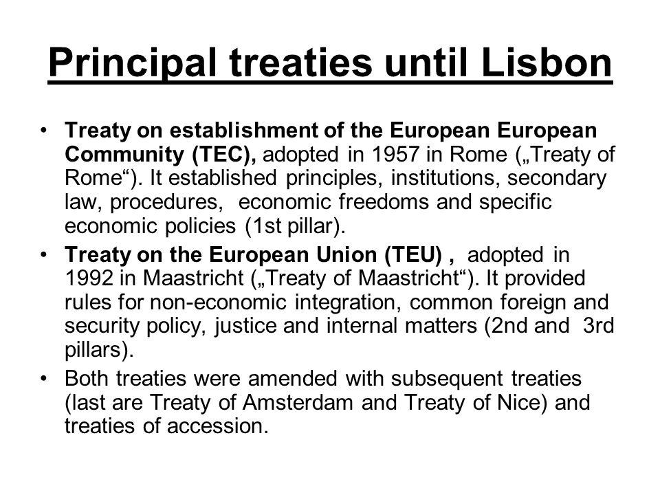 Principal treaties until Lisbon Treaty on establishment of the European European Community (TEC), adopted in 1957 in Rome (Treaty of Rome). It establi