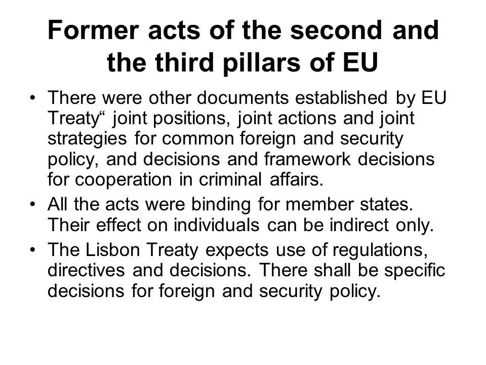 Former acts of the second and the third pillars of EU There were other documents established by EU Treaty joint positions, joint actions and joint str